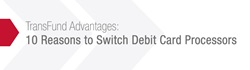 TransFund Advantages: 10 Reasons to Switch Debit Card Processors